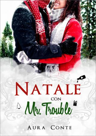 Dal 4 Dicembre disponibile nelle migliori librerie online: Natale con Mr. Trouble di Aura Conte, un racconto natalizio e romantico
