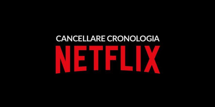 Scopriamo come poter cancellare la cronologia da Netflix