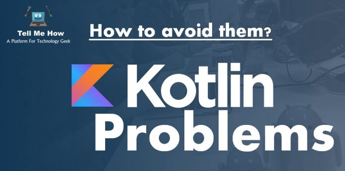 Kotlin Problems and How to avoid them?