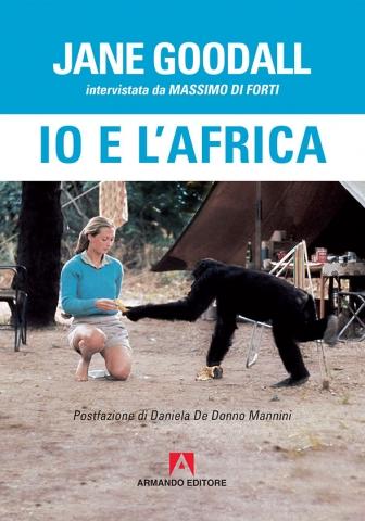 Jane Goodall (Intervistata da Massimo Di Forti), Io e l'africa, Armando Editore - Primi capitoli