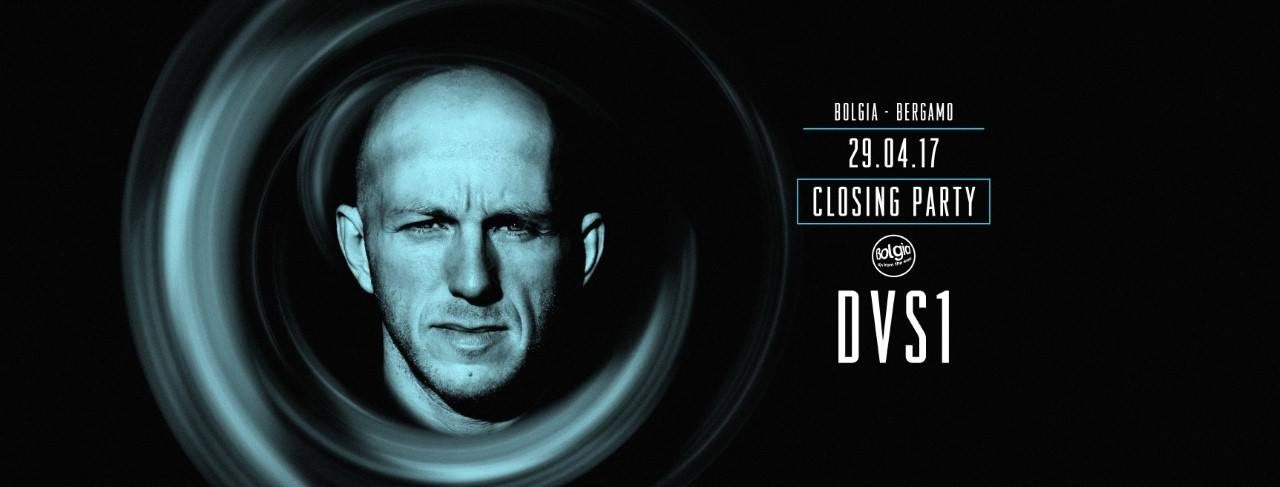 29/04 Closing Party / DVS1 @ Bolgia Bergamo