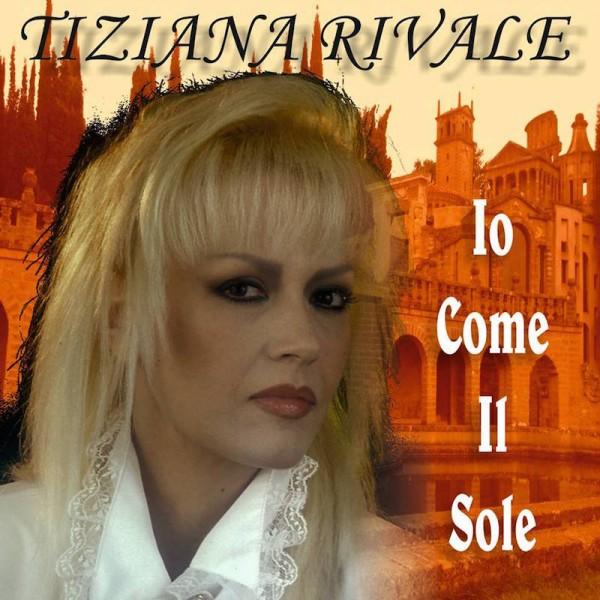 Tiziana Rivale , Io Come il Sole :arriva il nuovo singolo in tutte le radio