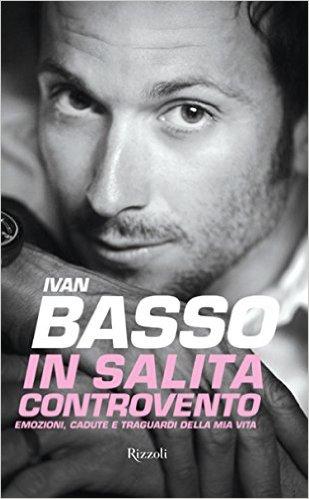 Libreria dello sport: Ivan Basso - In salita controvento